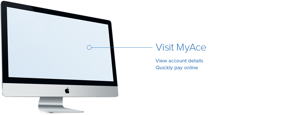 Manage your account and pay your bills at MyAce